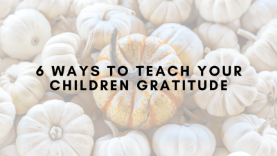 6 Ways to Teach your Children Gratitude