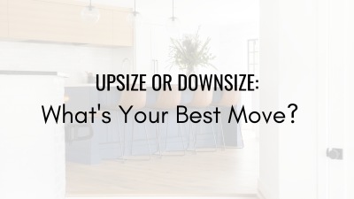 Upsize or Downsize: What's Your Best Move?
