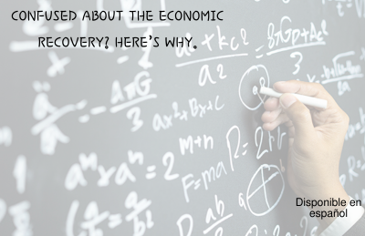 Confused About the Economic Recovery? Here's Why.