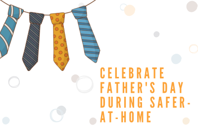 Celebrate Father's Day during Safer-At-Home