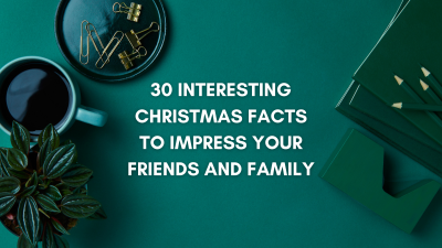 30 Interesting Christmas Facts to Impress Your Friends and Family