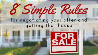 Eight Simple Rules for Negotiating Your Offer and Getting that House