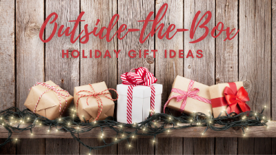 Outside-the-Box Holiday Gift Ideas