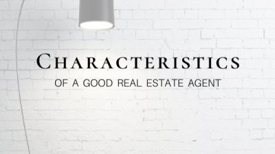 Characteristics of a Good Real Estate Agent