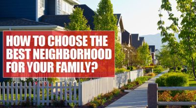 What to consider when choosing the right neighborhood for your family.