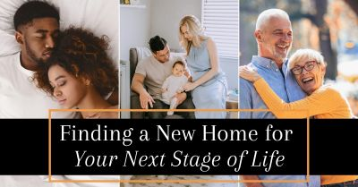 Finding a New Home for Your Next Stage of Life!