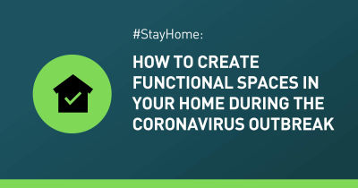 #iStayHome: How to Create Functional Spaces in Your Home  During the Coronavirus Outbreak