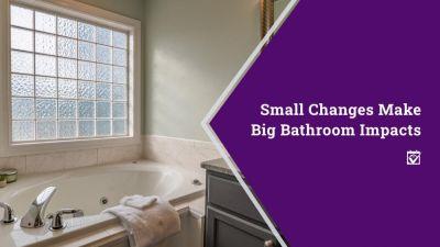 Small Changes Make Big Bathroom Impacts