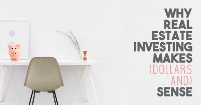 Why real estate investing makes (dollars and) sense