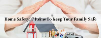 Home Safety Checklist: 7 Items To Keep Your Family Safe