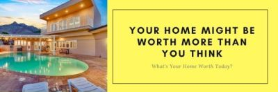 Your Home Might Be Worth More Than You Think!!!