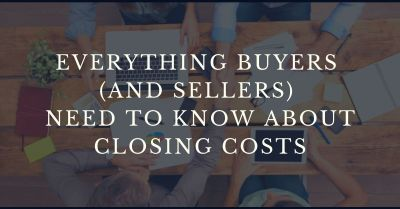 Everything Buyers (And Sellers) Need To Know About Closing Costs