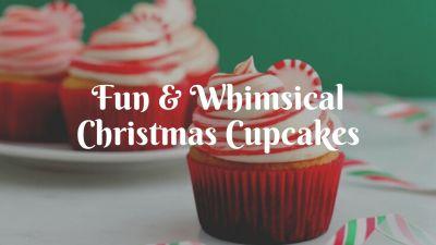 Fun & Whimsical Christmas Cupcakes