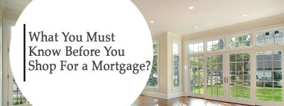 What Your Must Know Before You Shop For A Mortgage