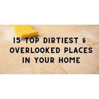 15 Dirtiest & Most Overlooked Places in Your Home