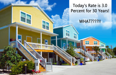 Today's rate is 3.0 percent for 30 years.  WHAT????!!