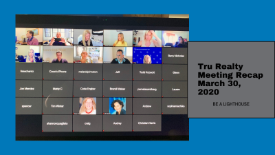 Tru Realty Meeting Recap   March 30, 2020