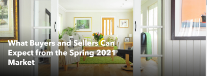 What Buyers and Sellers Can Expect from the Spring 2021 Market