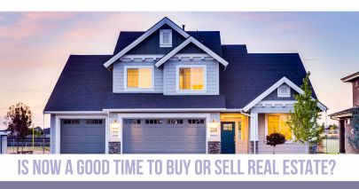 Is Now a Good Time to Buy or Sell Real Estate?