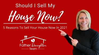 SHOULD I SELL MY HOUSE NOW OR WAIT? 5 Reason It Is A Great Time To Sell!