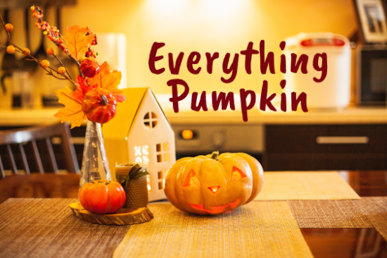 Everything Pumpkin Spice – You Didn't Know You Needed