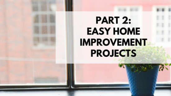 Part 2: Easy Home Improvement Ideas