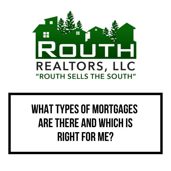 WHAT TYPES OF MORTGAGES ARE THERE AND WHICH IS RIGHT FOR ME?