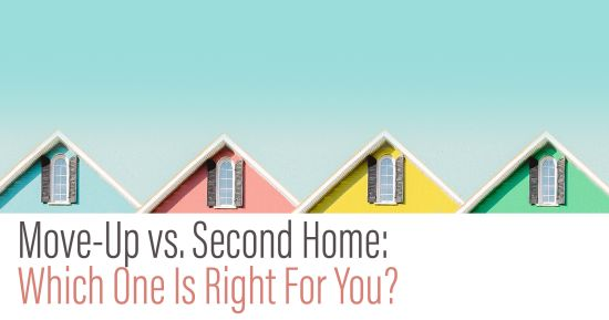 Move Up vs Second Home?  Which one is right for you?