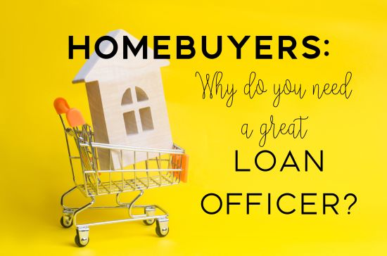 Homebuyers: Why you Need a Great Loan Officer