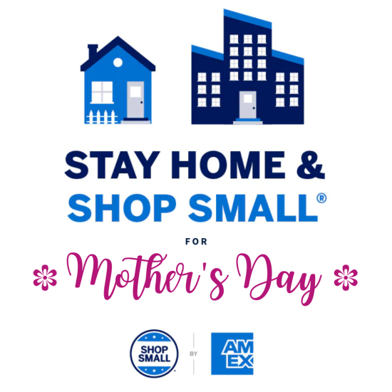 Stay Home & Shop Small for Mother's Day!