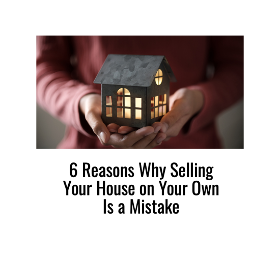 6 Reasons Why Selling Your House Yourself is a Mistake