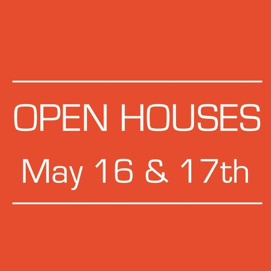 OPEN HOUSES | MAY 16th & 17th
