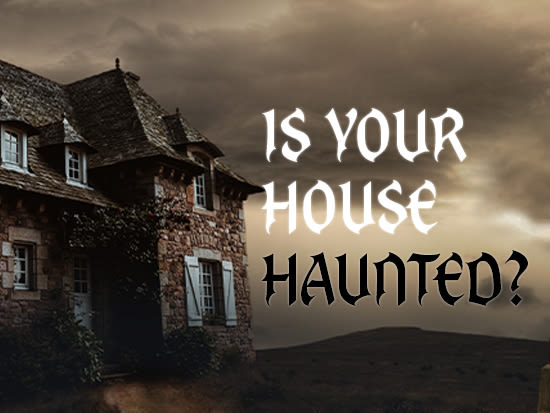 Is Your House is Haunted?