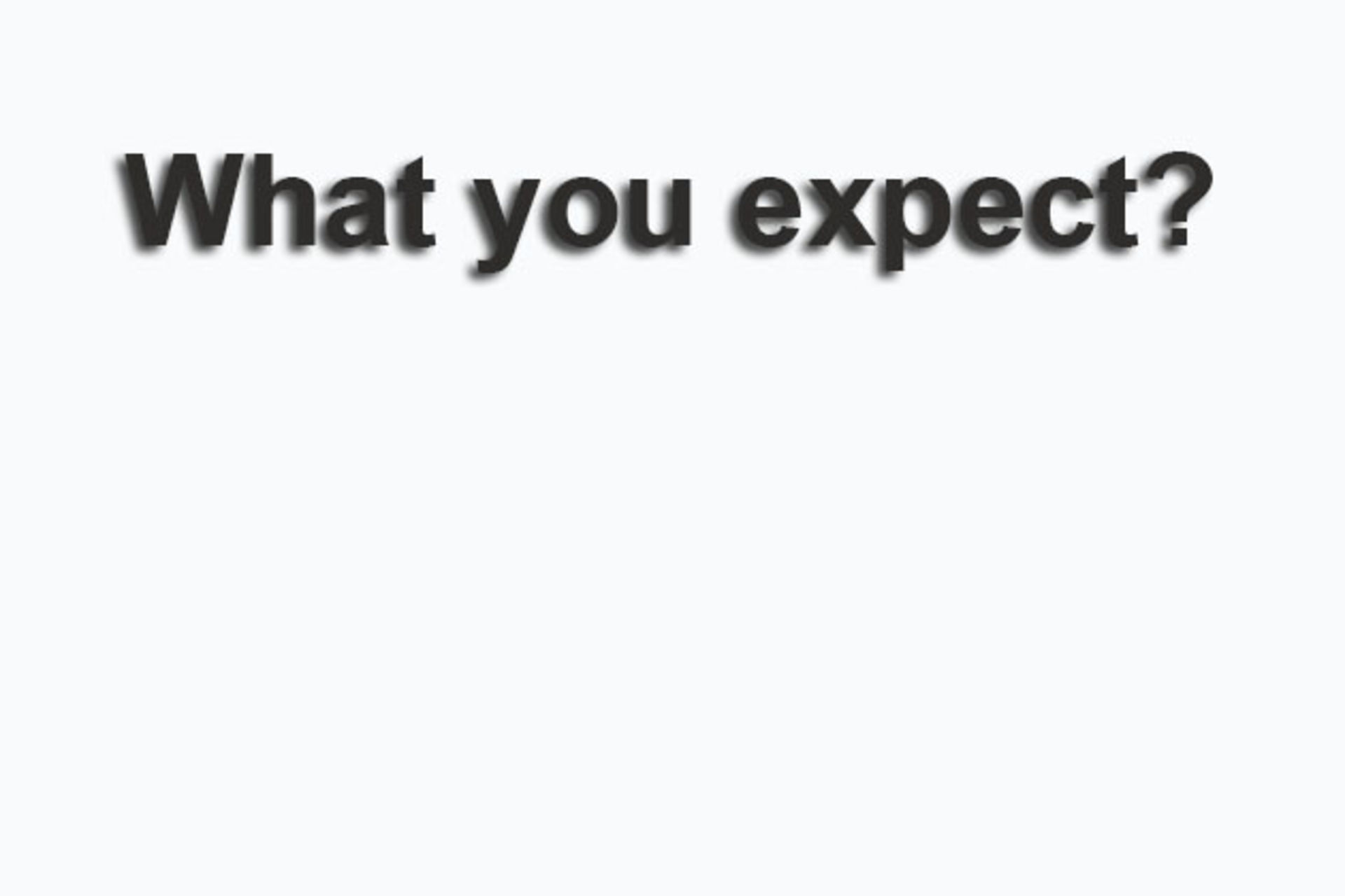 What you expect?