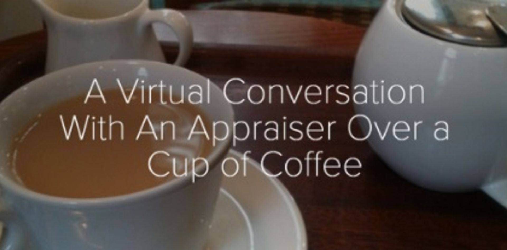 A Virtual Cup of Coffee With a Real Estate Appraiser