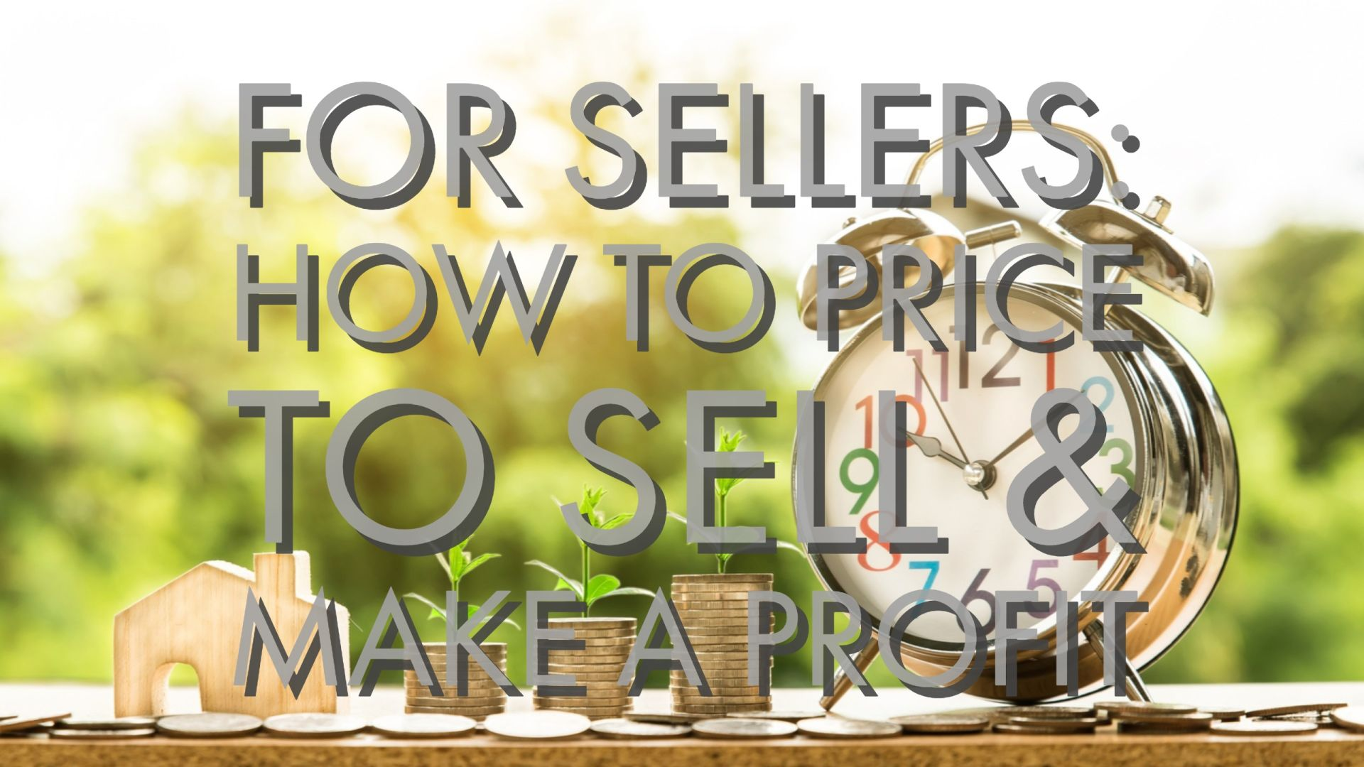 For Sellers: How to Price to Sell & Make a Profit