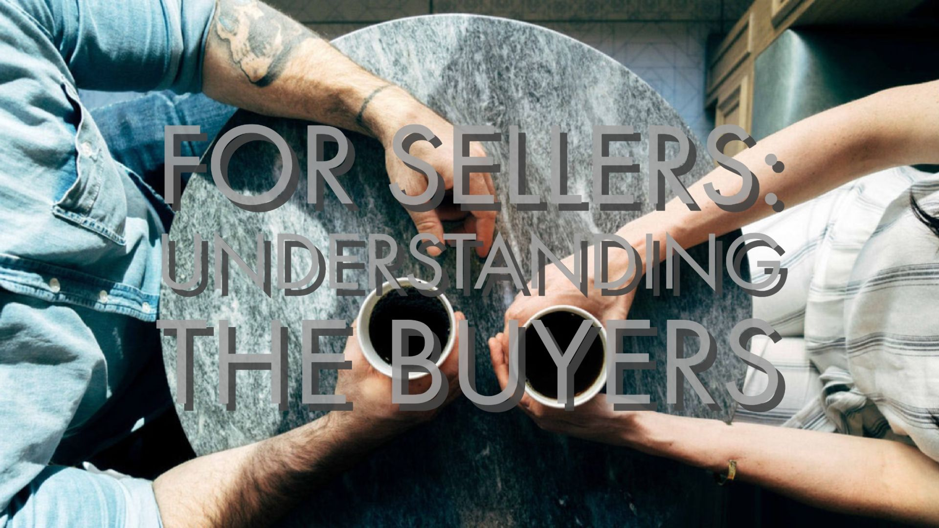 For Sellers: Understanding the Buyers