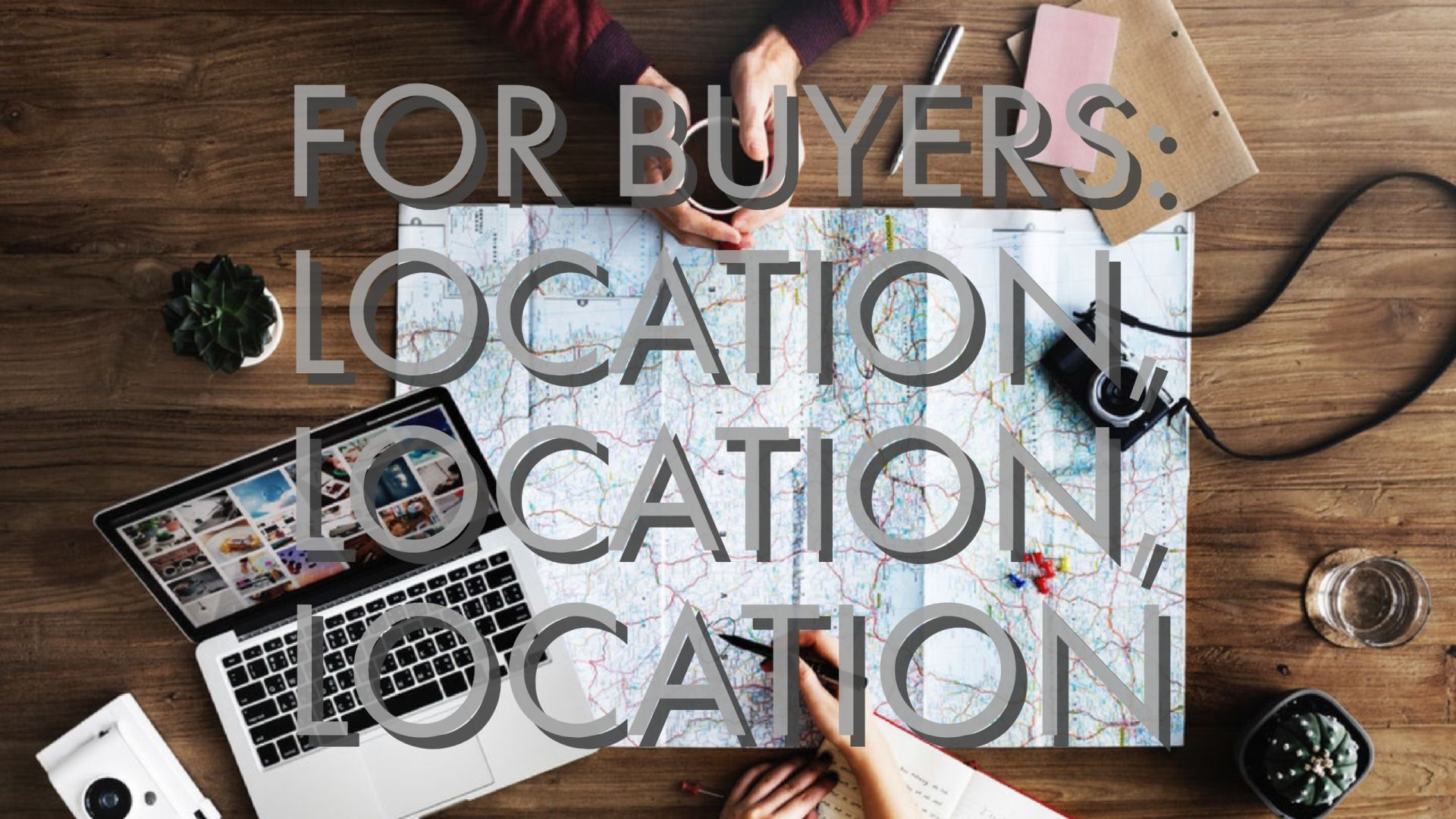 For Buyers: Location, Location, Location