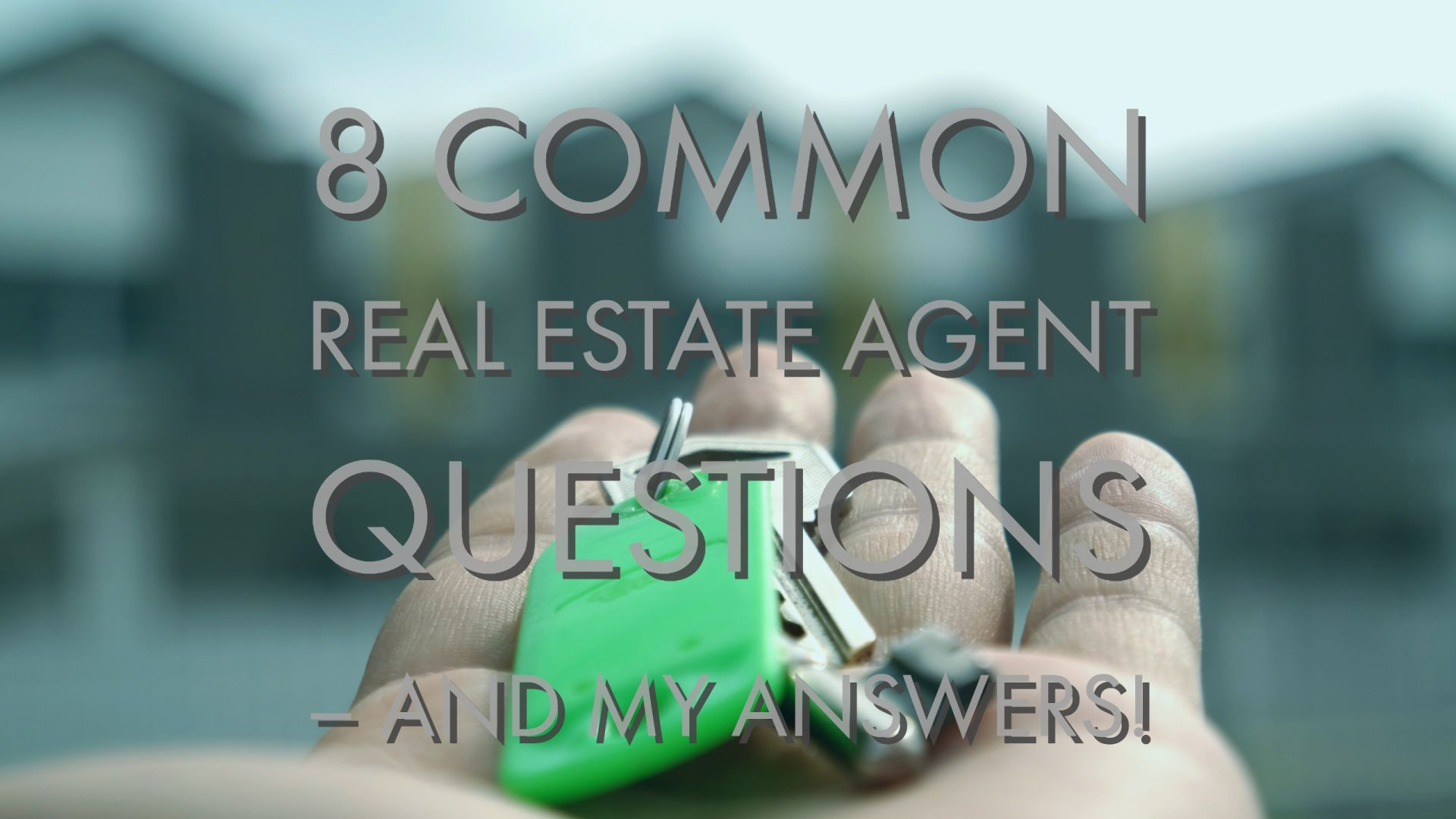 8 Common Real Estate Agent Questions – and my answers!
