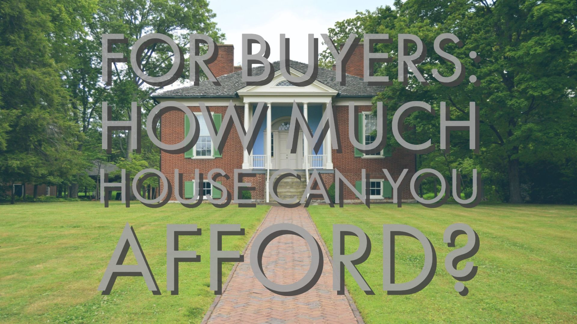 For Buyers: How Much House Can You Afford?