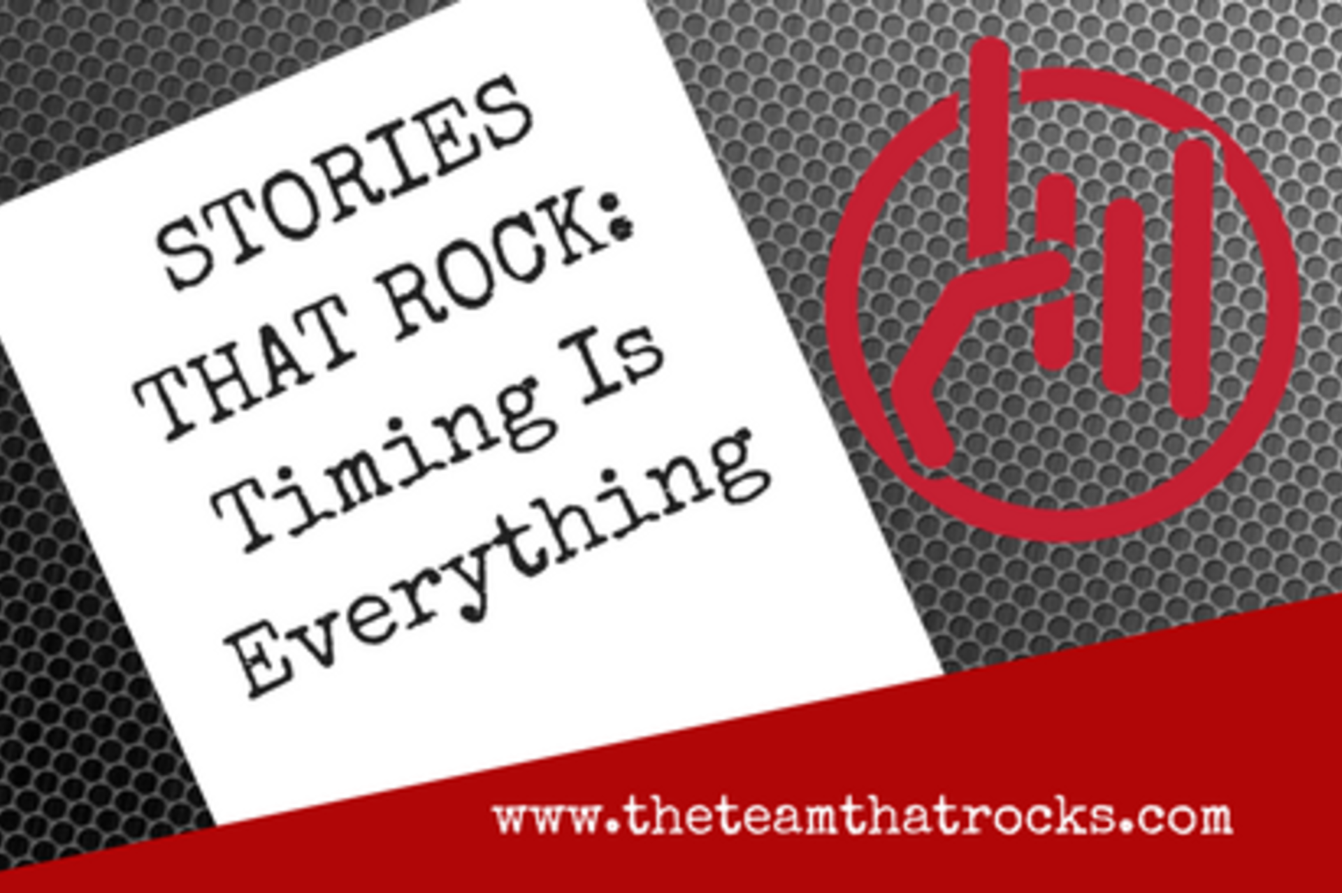 STORIES THAT ROCK: Timing Is Everything
