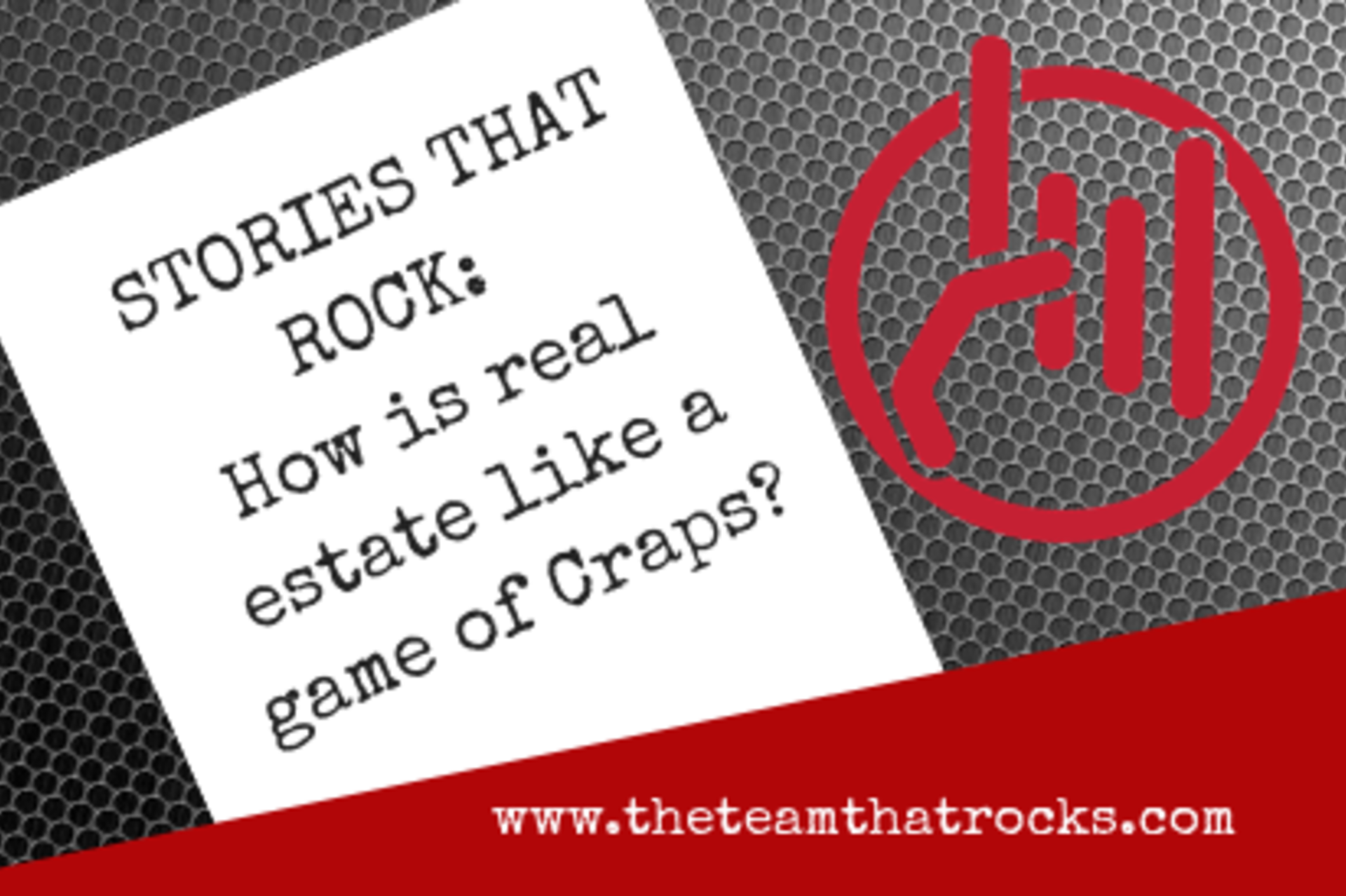 Stories that ROCK!: How is real estate like a game of Craps?
