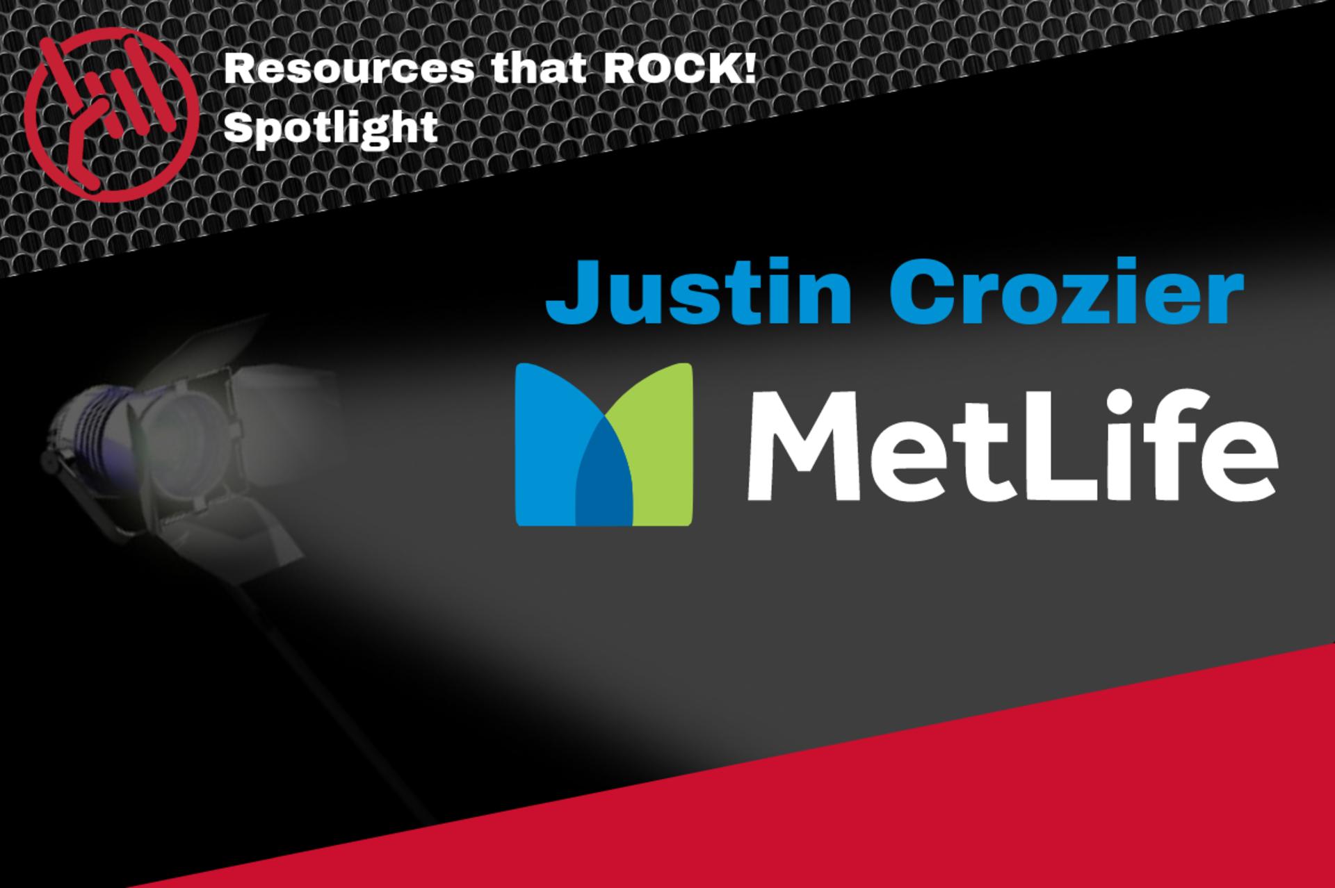 Resources that ROCK! Spotlight – Justin Crozier | Metlife