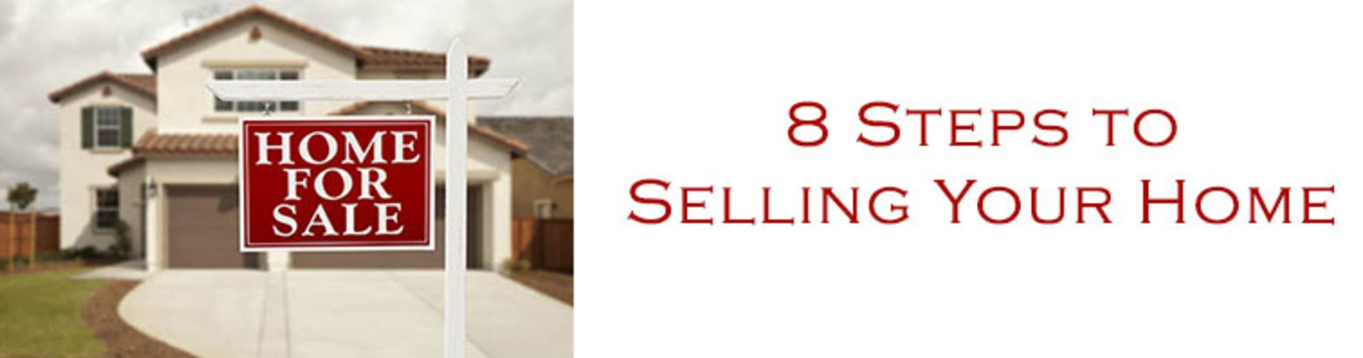 SELLERS: EIGHT STEPS TO SELLING YOUR HOME