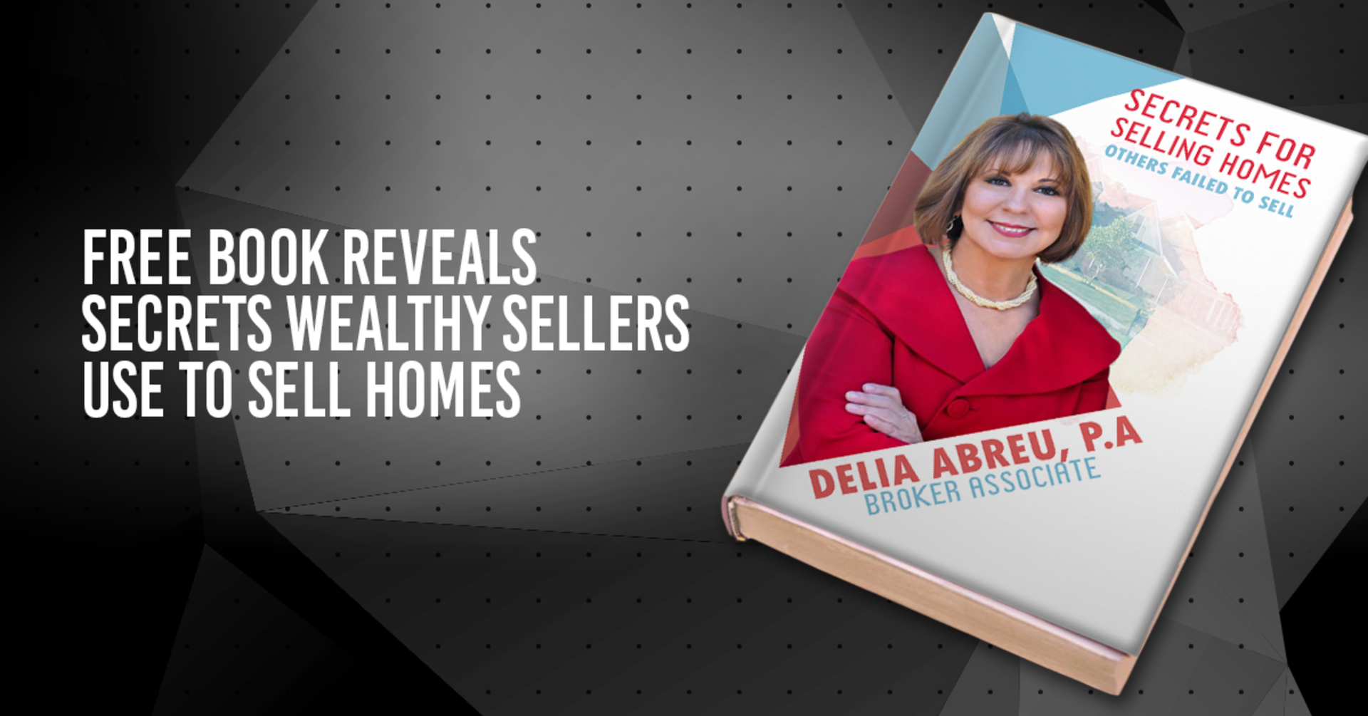 """Free """"Secrets for Selling Homes Other Failed to Sell"""" guide by Delia Abreu, PA"""