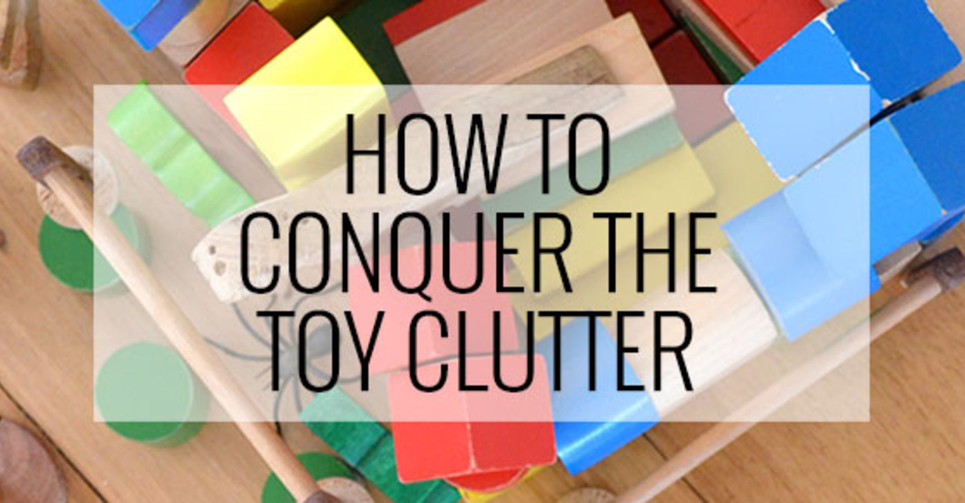 Simple Ways to Keep Your Kids' Toys from Taking Over Your House