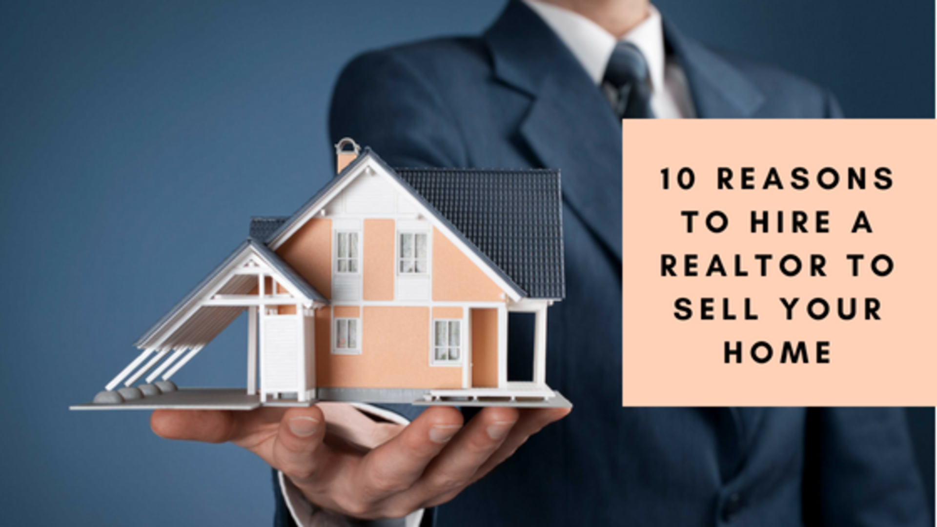 10 Reasons to Hire a Realtor to Sell your Home
