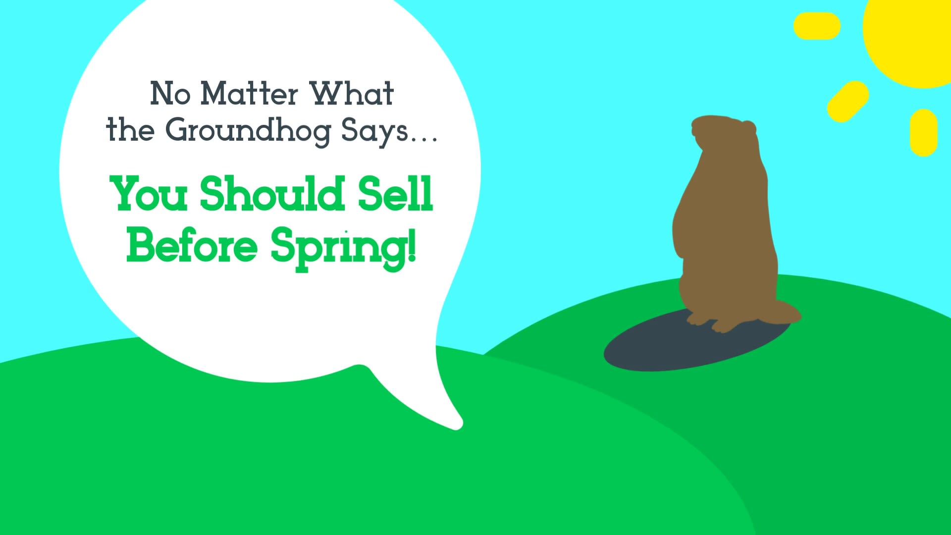 No Matter What the Groundhog Says… You Should Sell Before Spring!