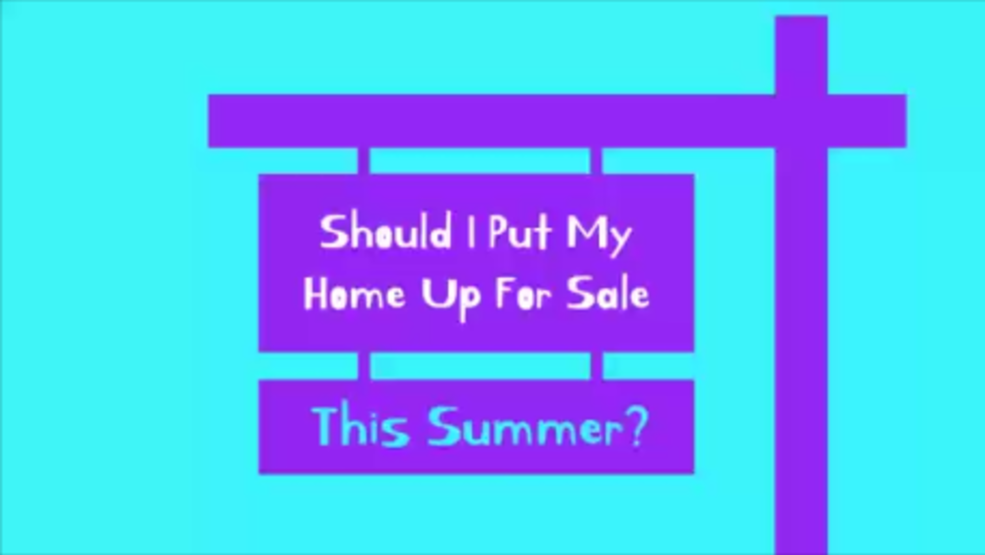 Should I Put My Home Up For Sale This Summer?
