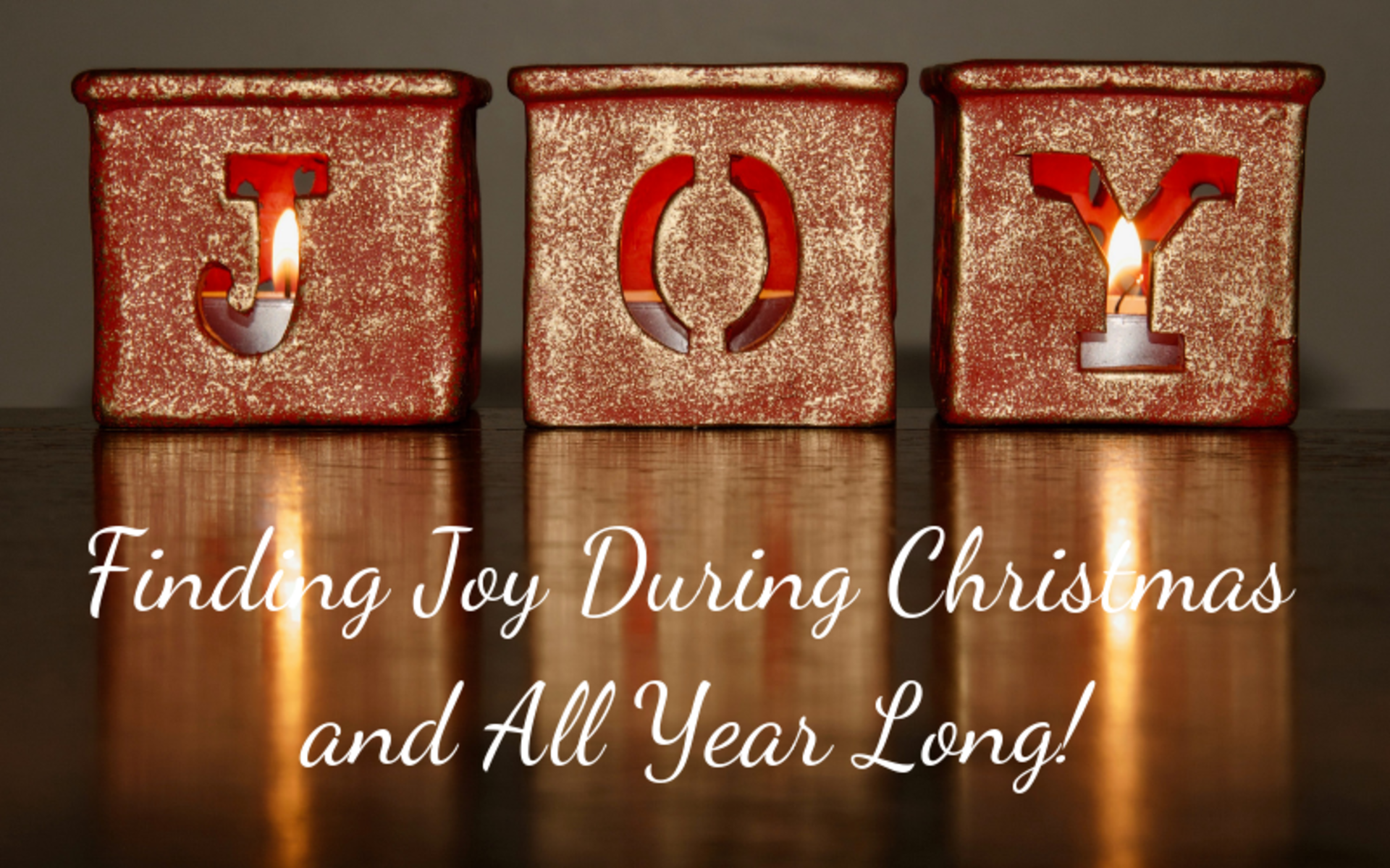 Finding Joy During Christmas and All Year Long!